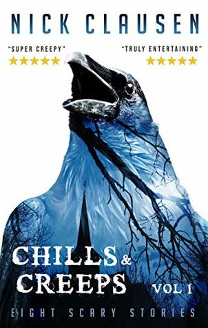 Chills & Creeps: Eight Scary Stories by Nick Clausen