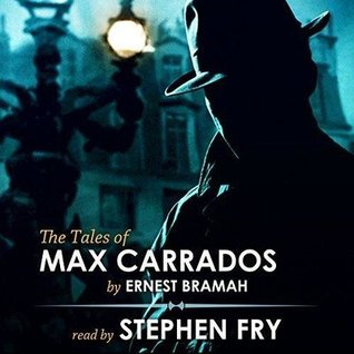 The Tales of Max Carrados by Ernest Bramah, Stephen Fry