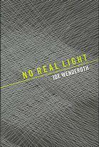 No Real Light by Joe Wenderoth