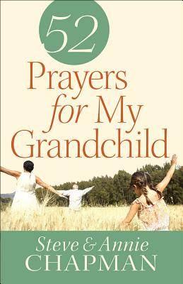 52 Prayers for My Grandchild by Steve Chapman, Annie Chapman