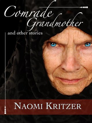 Comrade Grandmother and Other Stories by Naomi Kritzer