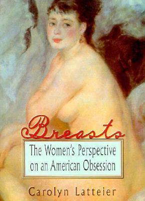 Breasts: The Women's Perspective on an American Obsession by Ellen Cole