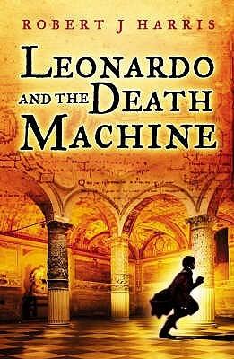 Leonardo and the Death Machine by Robert J. Harris