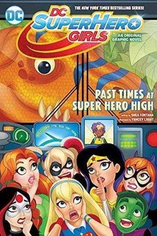 DC Super Hero Girls Vol 4: Past Times at Super Hero High by Agnes Garbowska, Shea Fontana
