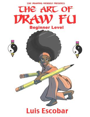The Art of Draw Fu: Beginner Level by Luis Escobar