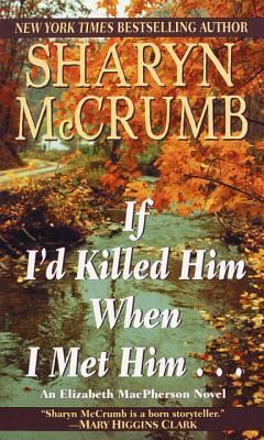 If I'd Killed Him When I Met Him... by Sharyn McCrumb