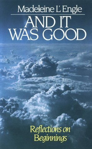 And It Was Good: Reflections on Beginnings by Madeleine L'Engle