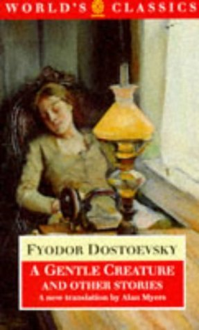 A Gentle Creature and Other Stories by Fyodor Dostoyevsky, Alan Myers, W.J. Leatherbarrow