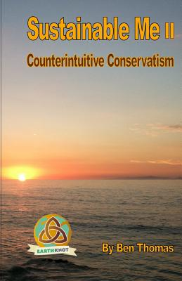 Sustainable Me II: Counterintuitive Conservatism by Ben Thomas