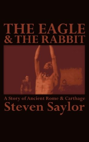 The Eagle and the Rabbit: A Story of Ancient Rome and Carthage by Steven Saylor