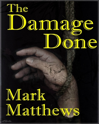 The Damage Done by Mark Matthews