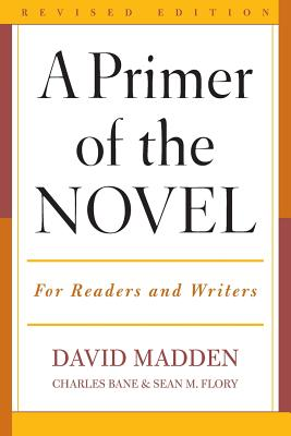 A Primer of the Novel: For Readers and Writers by David Madden, Charles Bane, Sean M. Flory