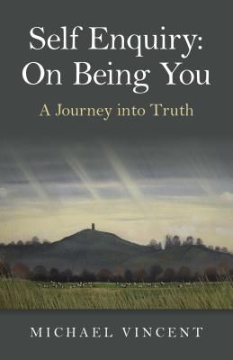 Self Enquiry: On Being You. a Journey Into Truth by Michael Vincent
