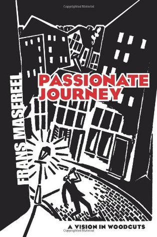 Passionate Journey: A Vision in Woodcuts by Frans Masereel