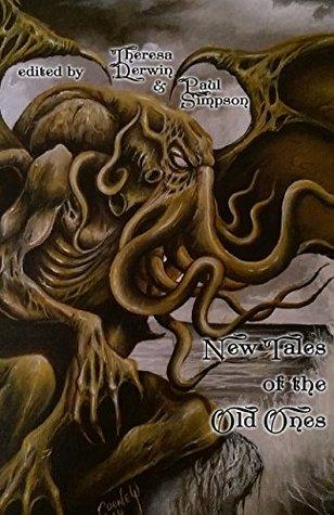 "New Tales of the Old Ones by Theresa Derwin, Paul Simpson, Tarl ""Voice"" Hoch, Chip Fehd, Emma Bunn, Geoff Gander, Sean M. Thompson, Sam Gafford, Kirk Jones, Jody Ruth, P.N. Roberts"