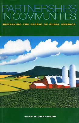 Partnerships in Communities: Reweaving the Fabric of Rural America by Jean Richardson
