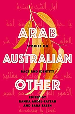 Arab, Australian, Other: Stories on Race and Identity by Randa Abdel-Fattah, Sara Saleh