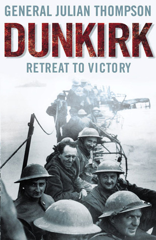 Dunkirk: Retreat to Victory by Julian Thompson