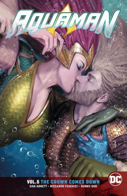 Aquaman Vol. 5: The Crown Comes Down by Dan Abnett