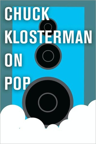 Chuck Klosterman on Pop: A Collection of Previously Published Essays by Chuck Klosterman