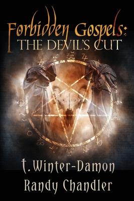 Forbidden Gospels: The Devil's Cut by Randy Chandler, T. Winter-Damon