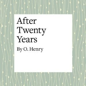 After Twenty Years by O. Henry