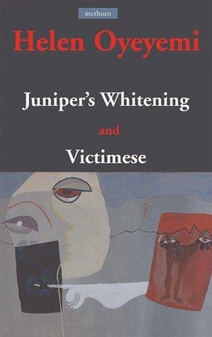 Juniper's Whitening / Victimese by Helen Oyeyemi