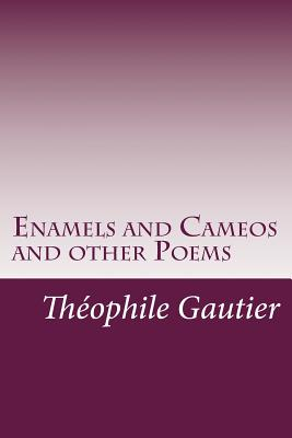 Enamels and Cameos and other Poems by Theophile Gautier