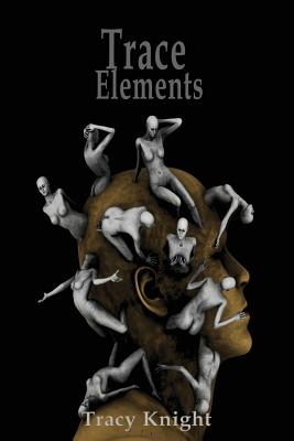 Trace Elements: 13 Stories by Tracy Knight