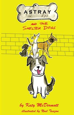 Astray and the Shelter Dogs by Katy McDermott