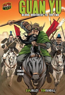Guan Yu: Blood Brothers to the End [a Chinese Legend] by Dan Jolley