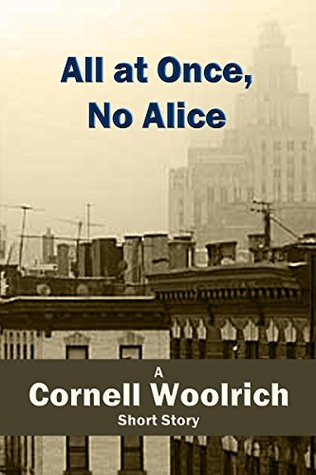 All at Once, No Alice by Cornell Woolrich