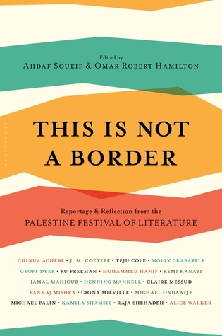 This is Not a Border: Reportage & Reflection from the Palestine Festival of Literature by Omar Robert Hamilton, Ahdaf Soueif