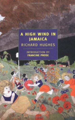 A High Wind in Jamaica by Richard Hughes, Francine Prose