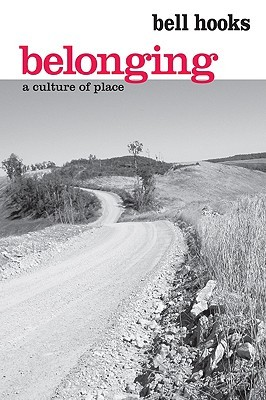 Belonging: A Culture of Place by bell hooks