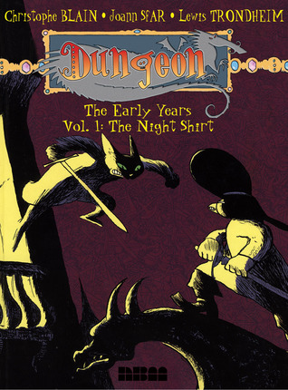Dungeon: The Early Years - Vol. 1: The Night Shirt by Joann Sfar, Lewis Trondheim, Christophe Blain