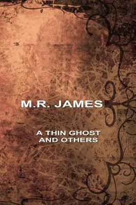A Thin Ghost and Others by Montague Rhodes James, M. R. James
