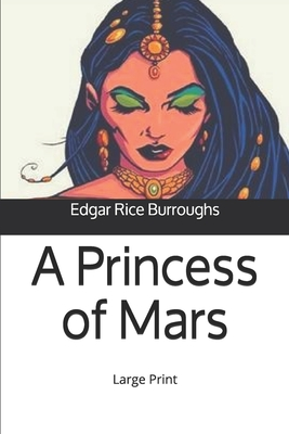 A Princess of Mars: Large Print by Edgar Rice Burroughs