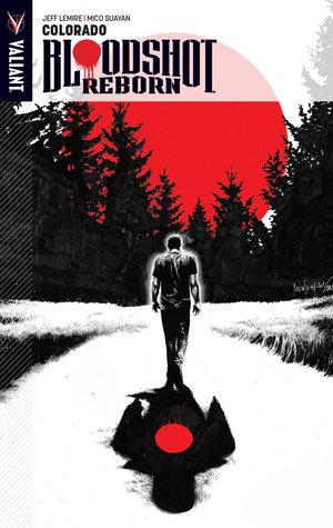 Bloodshot Reborn, Volume 1: Colorado by Mico Suayan, David Baron, Jeff Lemire, Raul Allen