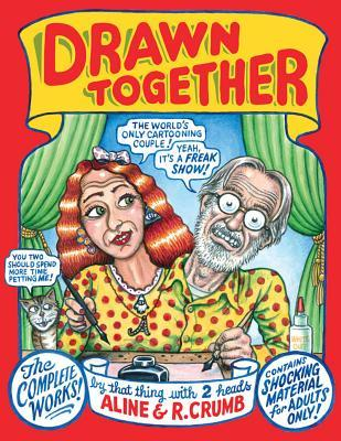 Drawn Together: The Collected Works of R. and A. Crumb by Aline Kominsky-Crumb, Sophie Crumb, Robert Crumb