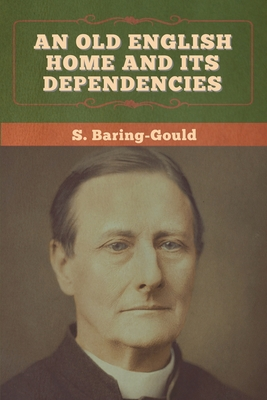 An Old English Home and Its Dependencies by S. Baring-Gould