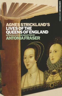 Agnes Strickland's Lives of the Queens of England by Agnes Strickland, Antonia Fraser