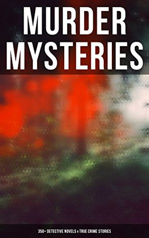 MURDER MYSTERIES: 350+ Detective Novels & True Crime Stories: Sherlock Holmes, Hercule Poirot Cases, P. C. Lee Series, Father Brown Stories, Dr. Thorndyke Cases, Eugéne Valmont Stories and many more by Thomas W. Hanshew, Frank Craig, Walter Paget, R. Austin Freeman, J.S. Fletcher, Frank Snapp, Isabel Ostander, C.N. Williamson, A.M. Williamson, Stanley L. Wood, Max Cowper, Frederick Lowenheim, George W. Lambert, Ernest Bramah, Arthur Morrison, Joseph Finnemore, Richard C. Woodville, Arthur H. Buckland, George Hutchinson, Agatha Christie, Arthur Twidle, Richard Gutschmidt, M. Leone Bracker, Frank Froest, Cyrus Cuneo, G.K. Chesterton, Sidney Paget, Charles Kerr, Clarence Rowe, André Castaigne, E.W. Hornung, Sapper, D.H. Friston, Edgar Wallace, Arthur Conan Doyle, Claude A. Shepperson, Frederic Dorr Steele, Rober Barr, John McLenan, Wilkie Collins, Harrison Fisher, Harold Piffard, Arthur I. Keller, Victor L. Whitechurch