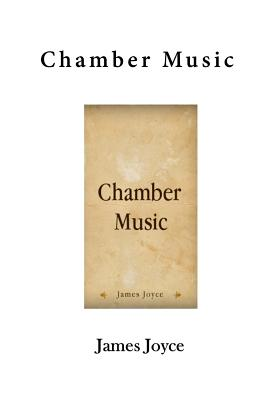 Chamber Music: A Collection of Poems by James Joyce