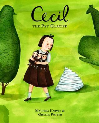 Cecil the Pet Glacier by Matthea Harvey, Giselle Potter
