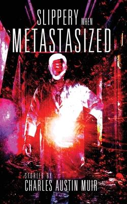 Slippery When Metastasized by Charles Austin Muir