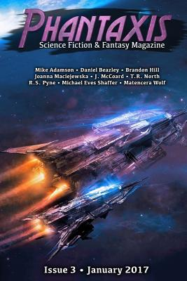 Phantaxis January 2017: Science Fiction & Fantasy Magazine by Michael Eves Shaffer, Mike Adamson, R. S. Pyne
