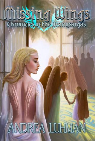 Missing Wings: Chronicles of the Aranysargas (Aranysargas, #1) by Andrea Luhman