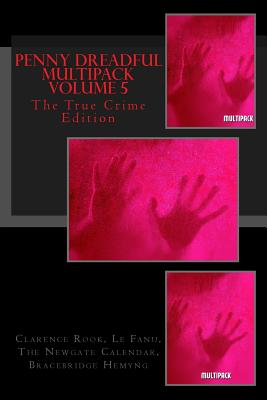 Penny Dreadful Multipack Volume 5: The True Crime Edition by Newgate Calendar, Bracebridge Hemyng, J. Sheridan Le Fanu
