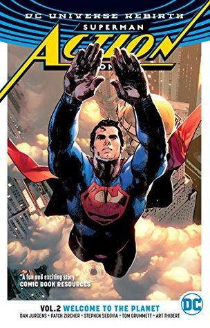 Superman: Action Comics, Volume 2: Welcome to the Planet by Patrick Zircher, Tomeu Morey, Tyler Kirkham, Clay Mann, Ulises Arreola, Dan Jurgens, Arif Prianto, Rob Leigh